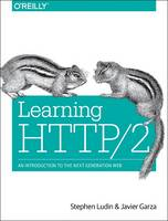 Learning HTTP/2 A Practical Guide for Beginners by Stephen Ludin