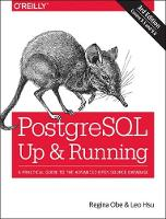PostgreSQL: Up and Running A Practical Guide to the Advanced Open Source Database by Regina O. Obe, Leo S. Hsu