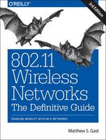 802.11 Wireless Networks: The Definitive Guide Enabling Mobility with Wi-Fi Networks by Matthew S. Gast