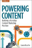 Powering Content Building a Nonstop Content Marketing Machine by Laura Busche