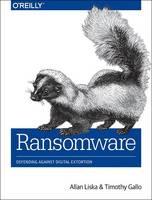Ransomware Defending Against Digital Extortion by Allan Liska, Timothy Gallo