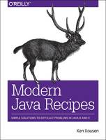 Modern Java Recipes Simple Solutions to Difficult Problems in Java 8 and 9 by Kenneth A. Kousen