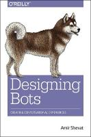 Designing Bots Creating Conversational Experiences by Amir Shevat