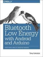 Bluetooth Low Energy with Android and Arduino Short-Range Wireless Sensor Networking by Tony Gaitatzis