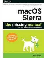 Macos Sierra: The Missing Manual The Book That Should Have Been in the Box by David Pogue