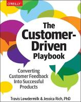 The Customer-Driven Playbook Converting Customer Insights into Successful Products by Travis Lowdermilk, Jessica Rich