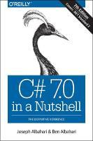 C# 7.0 in a Nutshell by Joseph Albahari, Ben Albahari