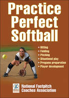 Practice Perfect Softball by National Fastpitch Coaches Association