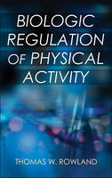 Biologic Regulation of Physical Activity by Dr Thomas Rowland
