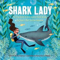 Shark Lady The True Story of How Eugenie Clark Became the Ocean's Most Fearless Scientist by Jess Keating, Marta Alvarez Miguens