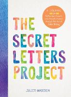 The Secret Letters Project A Journal for Reflection, Growth, and Transformation Through the Art of Letter Writing by Juliet Madison