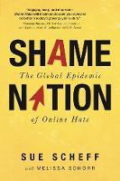 Shame Nation The Global Epidemic of Online Hate by Sue Scheff, Melissa Schorr, Monica Lewinsky
