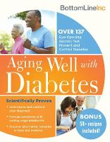 Aging Well with Diabetes 146 Eye-Opening (and Scientifically Proven) Secrets That Prevent and Control Diabetes by BottomLineInc