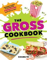 The Gross Cookbook Awesome Recipes for (Deceptively) Disgusting Treats Kids Can Make by Susanna Tee