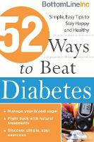 52 Ways to Beat Diabetes Simple, Easy Tips to Stay Happy and Healthy by BottomLineInc