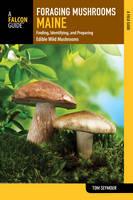Foraging Mushrooms Maine Finding, Identifying, and Preparing Edible Wild Mushrooms by Tom Seymour