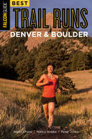 Best Trail Runs Denver and Boulder by Adam Chase, Nancy Hobbs