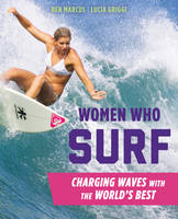 Women Who Surf Charging Waves with the World's Best by Lucia Griggi, Ben Marcus