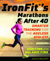 Ironfit's Marathons After 40 Smarter Training for the Ageless Athlete by Don Fink, Melanie Fink