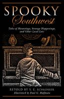 Spooky Southwest Tales of Hauntings, Strange Happenings, and Other Local Lore by S. E. Schlosser
