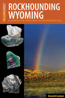 Rockhounding Wyoming A Guide to the State's Best Rockhounding Sites by Kenneth Graham