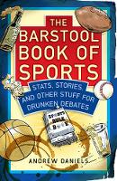 The Barstool Book of Sports Stats, Stories, and Other Stuff for Drunken Debate by Andrew Daniels