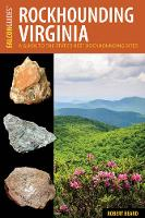 Rockhounding Virginia A Guide to the State's Best Rockhounding Sites by Robert Beard