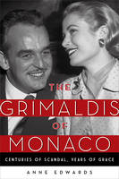The Grimaldis of Monaco Centuries of Scandal, Years of Grace by Anne Edwards