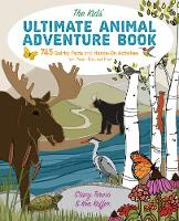 The Kids' Ultimate Animal Adventure Book 745 Quirky Facts and Hands-On Activities for Year-Round Fun by Stacy Tornio, Ken Keffer