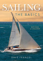 Sailing The Basics: The Book That Has Launched Thousands by Dave Franzel