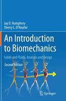 An Introduction to Biomechanics Solids and Fluids, Analysis and Design by Jay D. Humphrey, Sherry L. O'Rourke