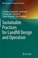 Sustainable Practices for Landfill Design and Operation by Timothy G. Townsend, Jon Powell, Pradeep Jain, Qiyong Xu