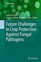 Future Challenges in Crop Protection Against Fungal Pathogens by Aakash Goyal