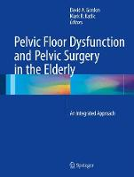 Pelvic Floor Dysfunction and Pelvic Surgery in the Elderly An Integrated Approach by Mark R. Katlic