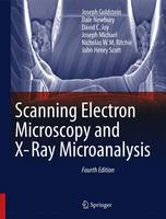 Scanning Electron Microscopy and X-Ray Microanalysis by Nicholas W. M. Ritchie, Dale Newbury, David C. Joy, Joseph Michael