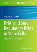 Rnai and Small Regulatory Rnas in Stem Cells Methods and Protocols by Baohong Zhang