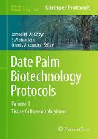 Date Palm Biotechnology Protocols Volume I Tissue Culture Applications by Jameel M. Al-Khayri