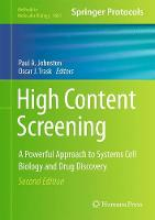 High Content Screening A Powerful Approach to Systems Cell Biology and Drug Discovery by Paul A. Johnston