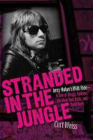 Stranded in the Jungle Jerry Nolan's Wild Ride-A Tale of Drugs, Fashion, the New York Dolls, and Punk Rock by Curt Weiss