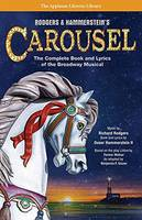 Rodgers and Hammerstein's Carousel The Complete Book and Lyrics of the Broadway Musical by Richard Rogers, Oscar, II Hammerstein