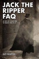 Jack the Ripper FAQ All That's Left to Know About the Infamous Serial Killer by Dave Thompson