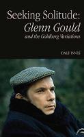 Seeking Solitude Glenn Gould and the Goldberg Variations by Dale Innes
