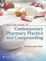 A Practical Guide to Contemporary Pharmacy Practice and Compounding by Deborah Lester