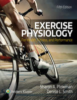 Exercise Physiology for Health Fitness and Performance by Sharon Plowman, Denise Smith