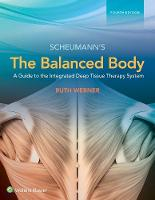 The Balanced Body A Guide to Deep Tissue and Neuromuscular Therapy by Ruth Werner