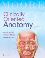 Clinically Oriented Anatomy by Keith L. Moore, Arthur F., PhD Dalley, Anne M. R., B.Sc. (OT), M.Sc, PhD Agur