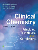 Clinical Chemistry Principles, Techniques, Correlations by Michael, MS, MT (ASCP), CLS (NCA) Bishop, Edward, MD Fody, Larry, MT (ASCP) Schoeff
