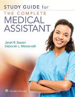 Study Guide for The Complete Medical Assistant by Jan Sesser, Deb Westervelt