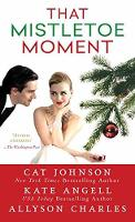 That Mistletoe Moment by Cat Johnson, Kate Angell