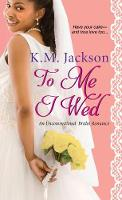 To Me I Wed An Unconventional Brides Romance by K.M. Jackson